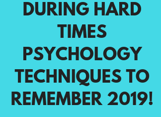 How During Hard Times Psychology Techniques Can Ease Your Pain !