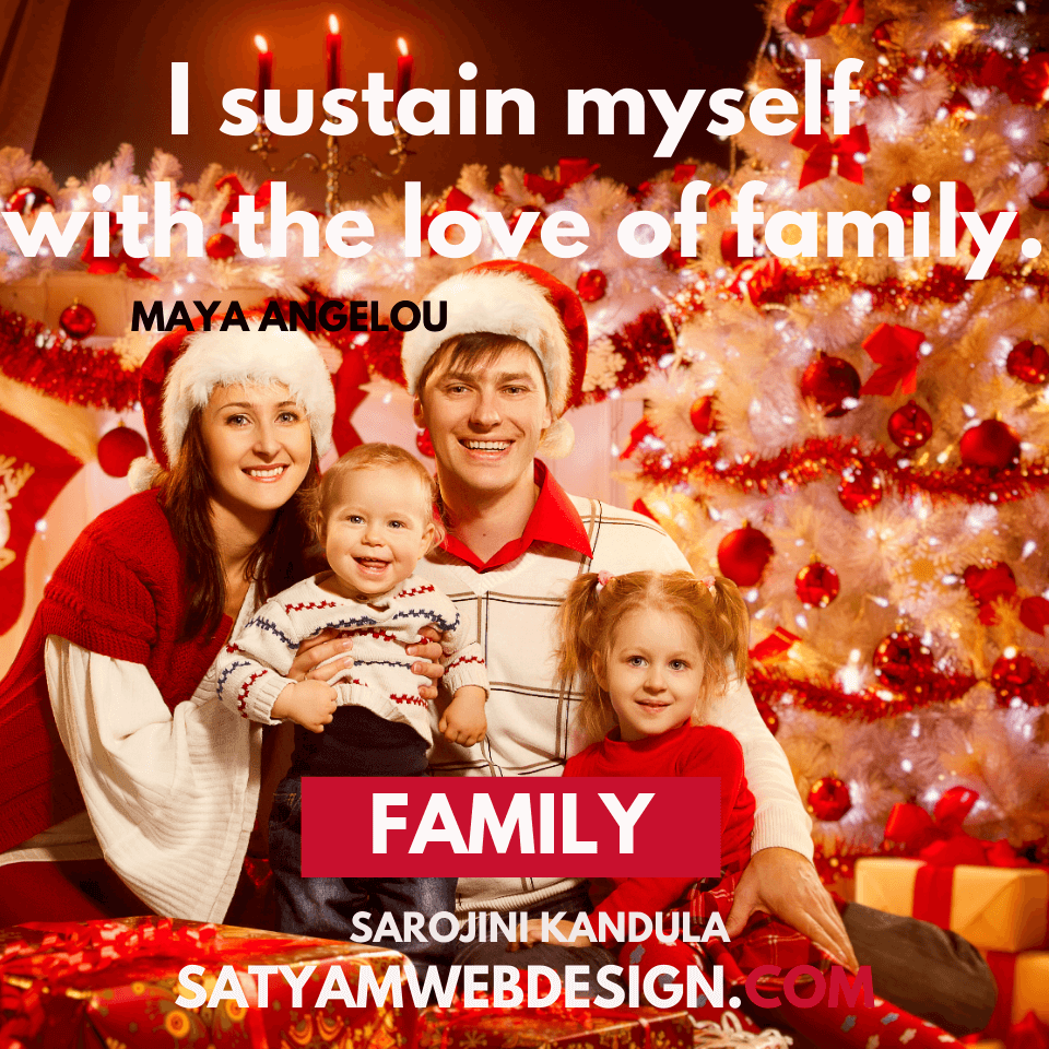 "Quote by — Maya Angelou : ""I sustain myself with the love of family."