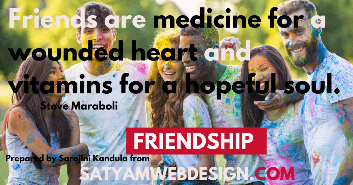 "Quote by —Steve Maraboli AUTHOR. : ""Friends are medicine for a wounded heart and vitamins for a hopeful soul."""