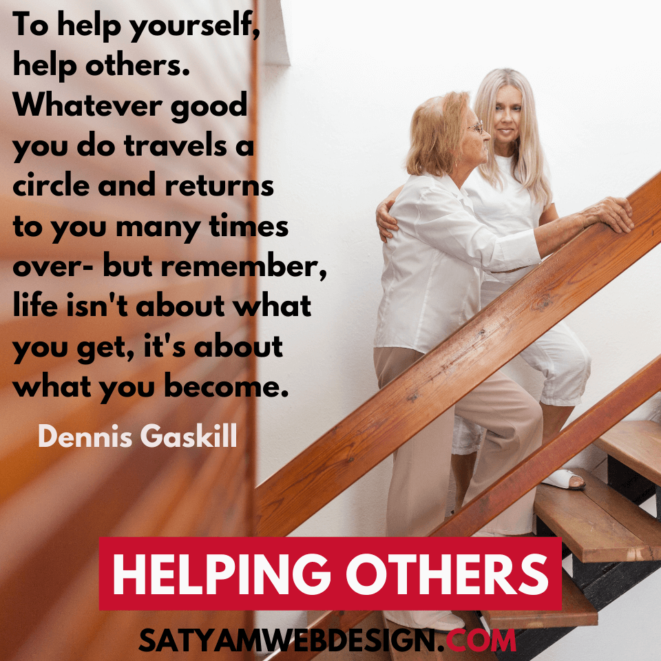 "—Dennis Gaskill: ""Great opportunities to help others seldom come, but small ones surround us every day."""