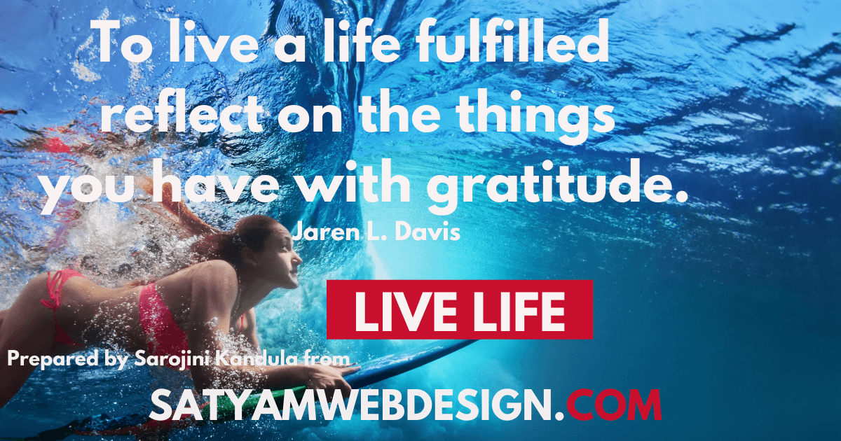"—Jaren L. Davis: ""To live a life fulfilled reflect on the things you have with gratitude."""