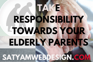 Take Responsibility Towards Your Elderly Parents