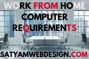 Work From Home Computer Requirements